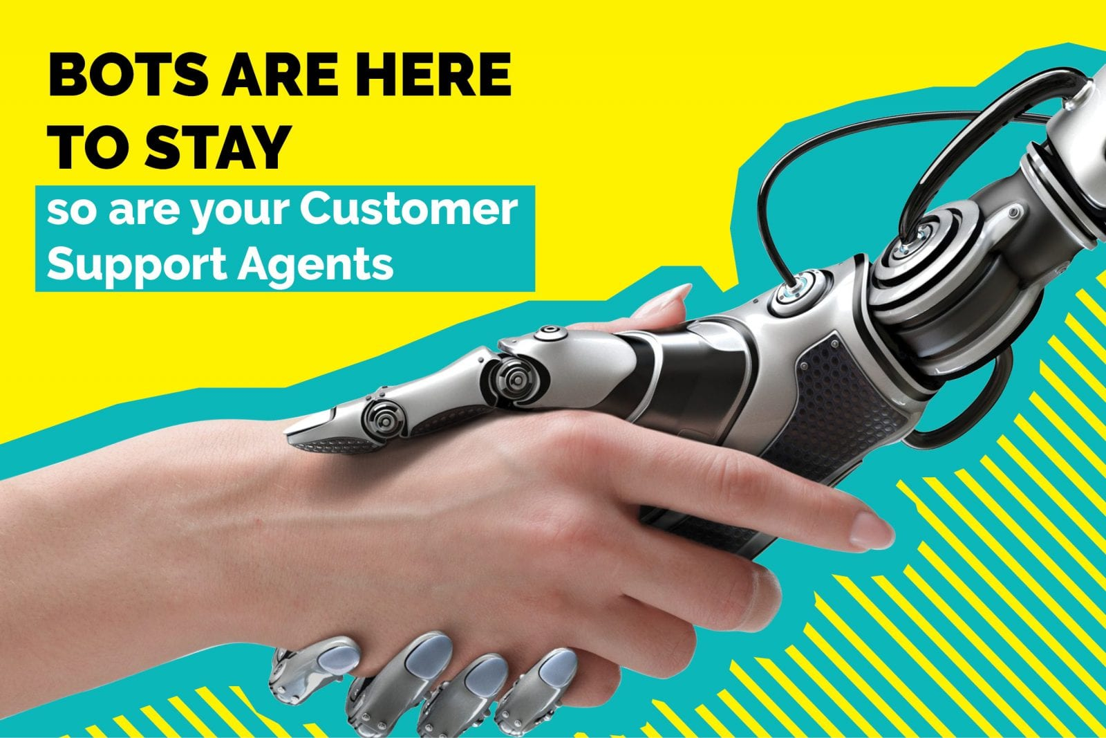 Bots Are Here To Stay — So Are Your Customer Support Agents
