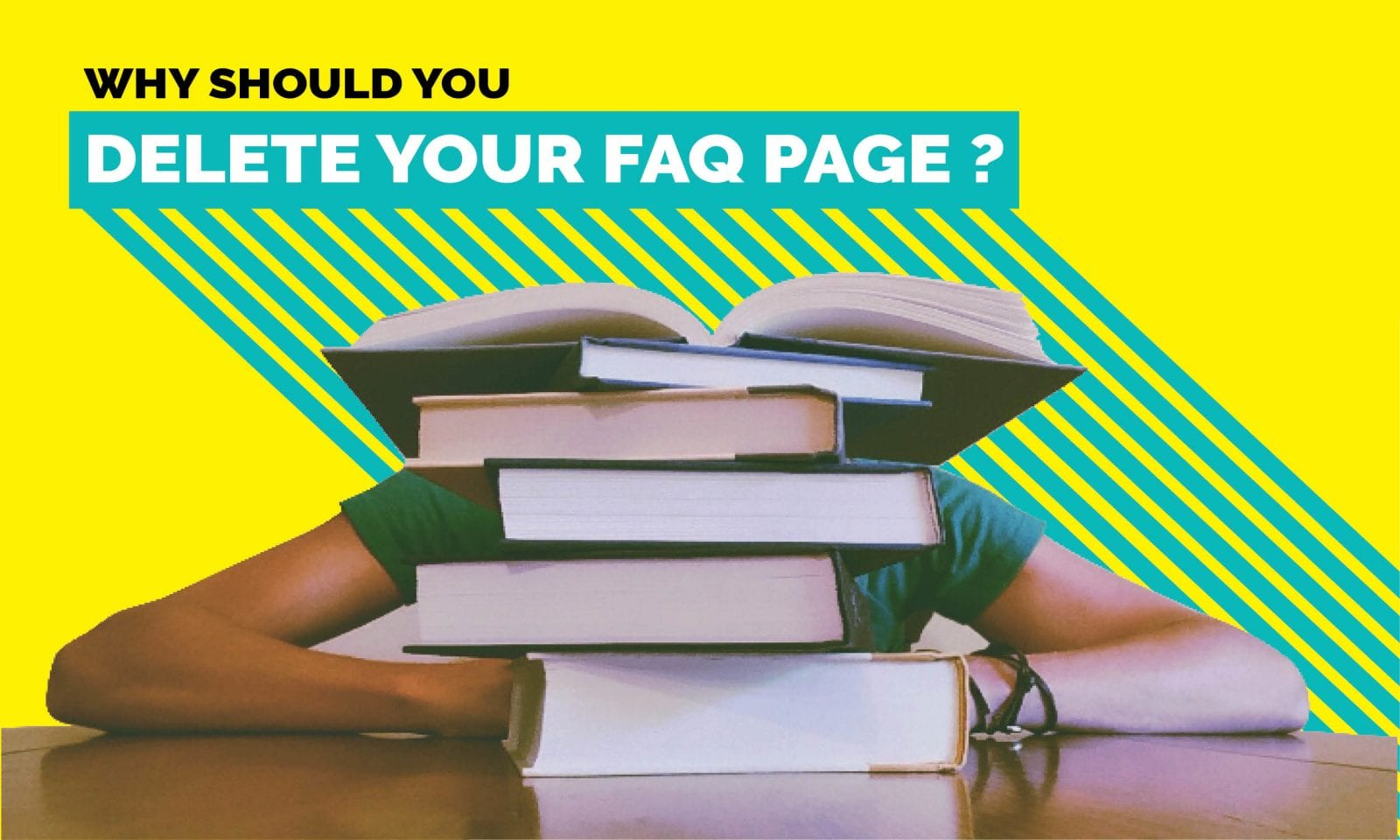 Why Should You Delete Your FAQ Page?