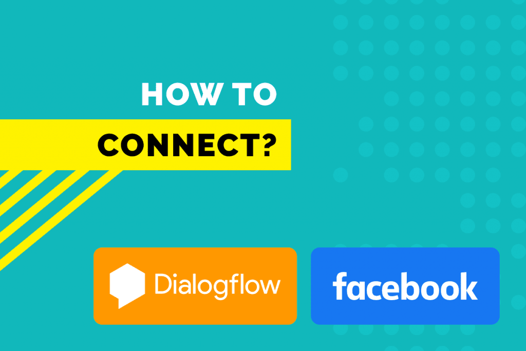 Connect Dialogflow With Facebook Messenger